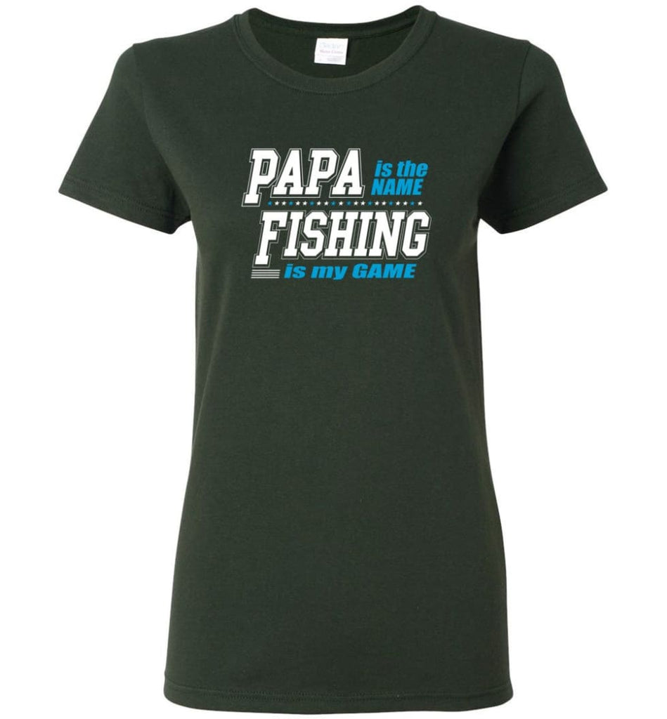 Fishing Papa Shirt Papa is my name fishing is my game Women Tee - Forest Green / M