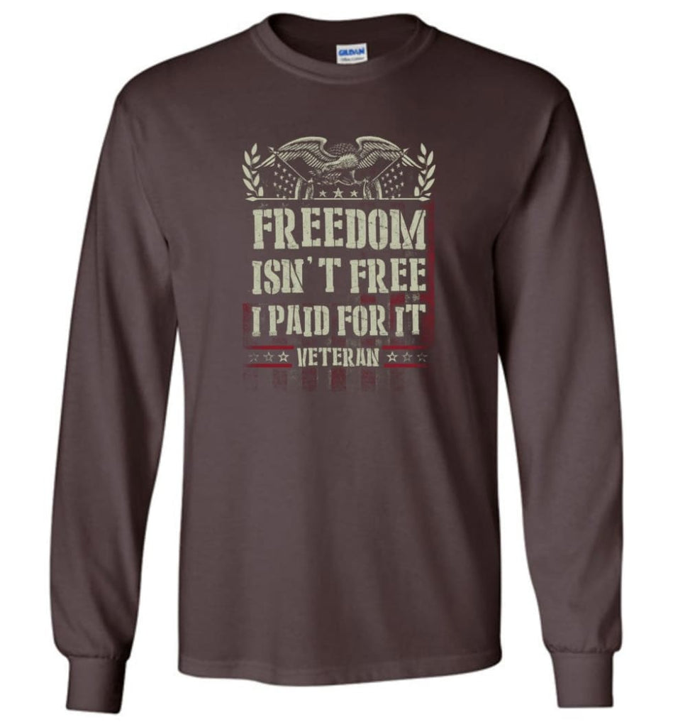 Freedom Isn't Free I Paid For It Veteran shirt - Long Sleeve T-Shirt - Dark Chocolate / M
