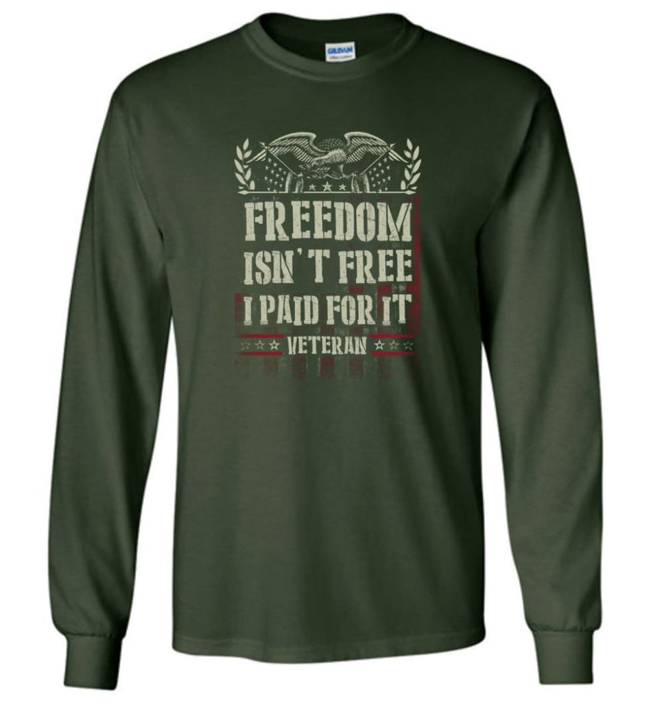 Freedom Isn't Free I Paid For It Veteran shirt - Long Sleeve T-Shirt - Forest Green / M