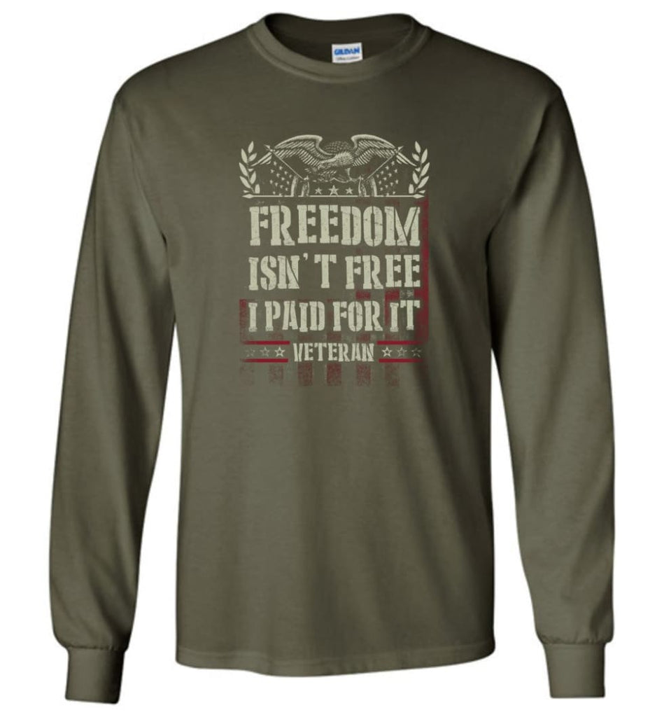Freedom Isn't Free I Paid For It Veteran shirt - Long Sleeve T-Shirt - Military Green / M