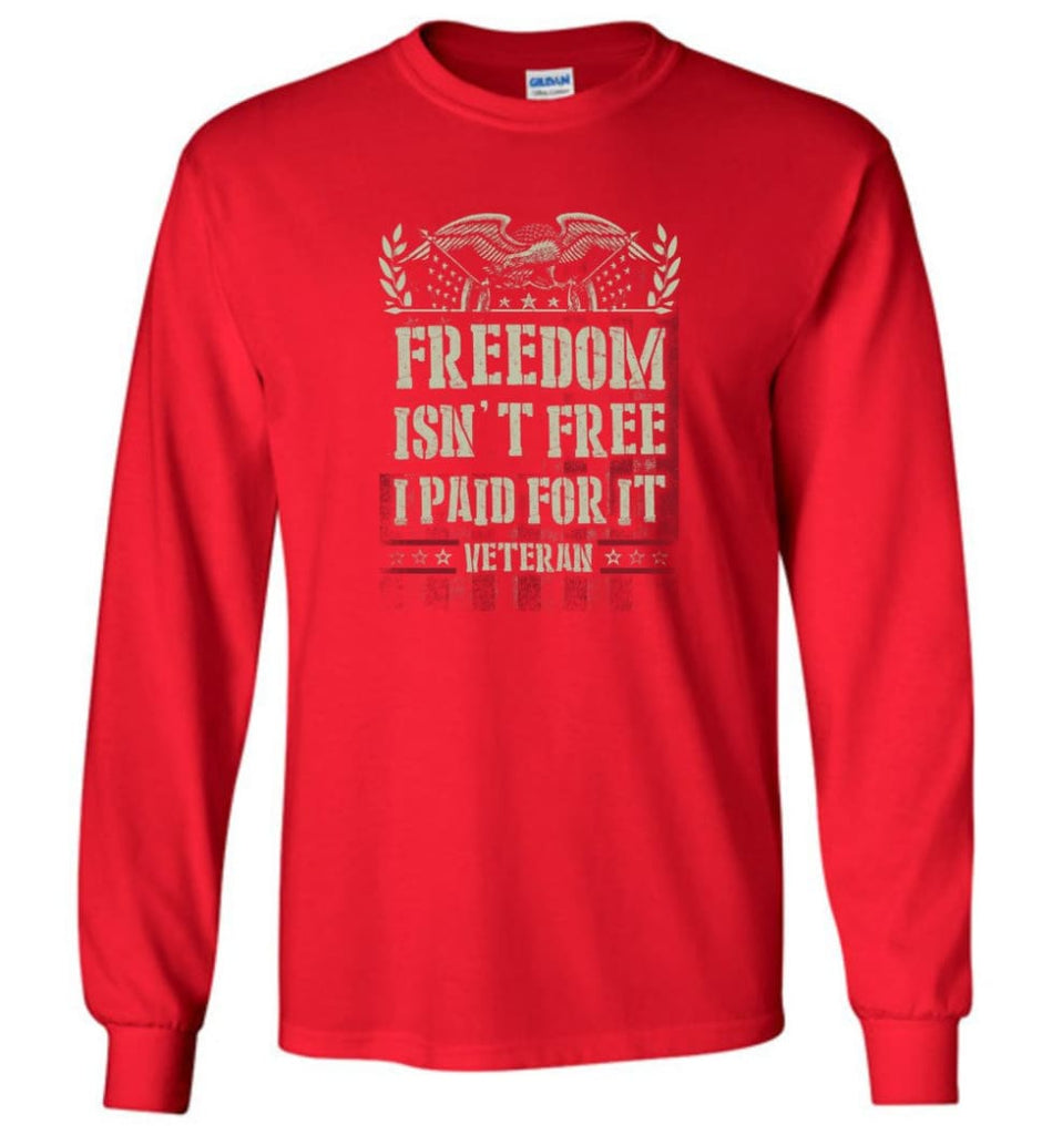 Freedom Isn't Free I Paid For It Veteran shirt - Long Sleeve T-Shirt - Red / M
