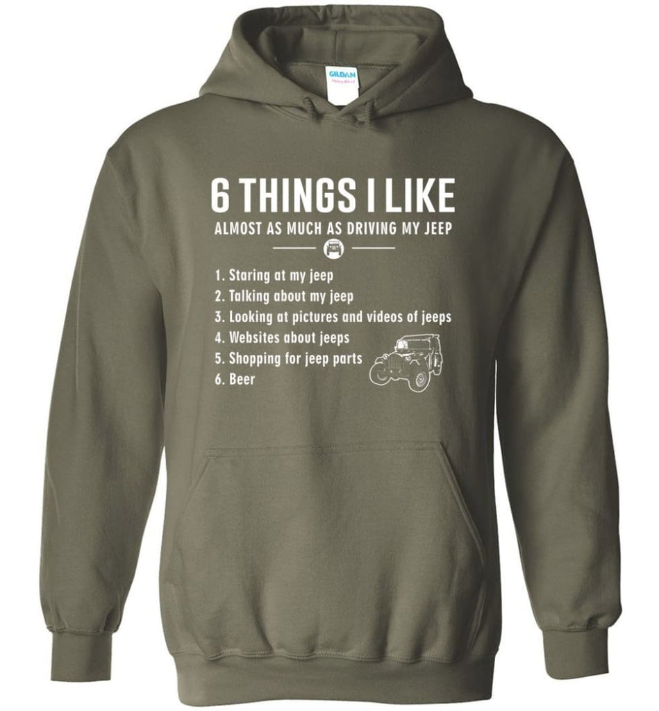 Funny 6 Things I Like Jeep Jeep Hoodie - Military Green / M
