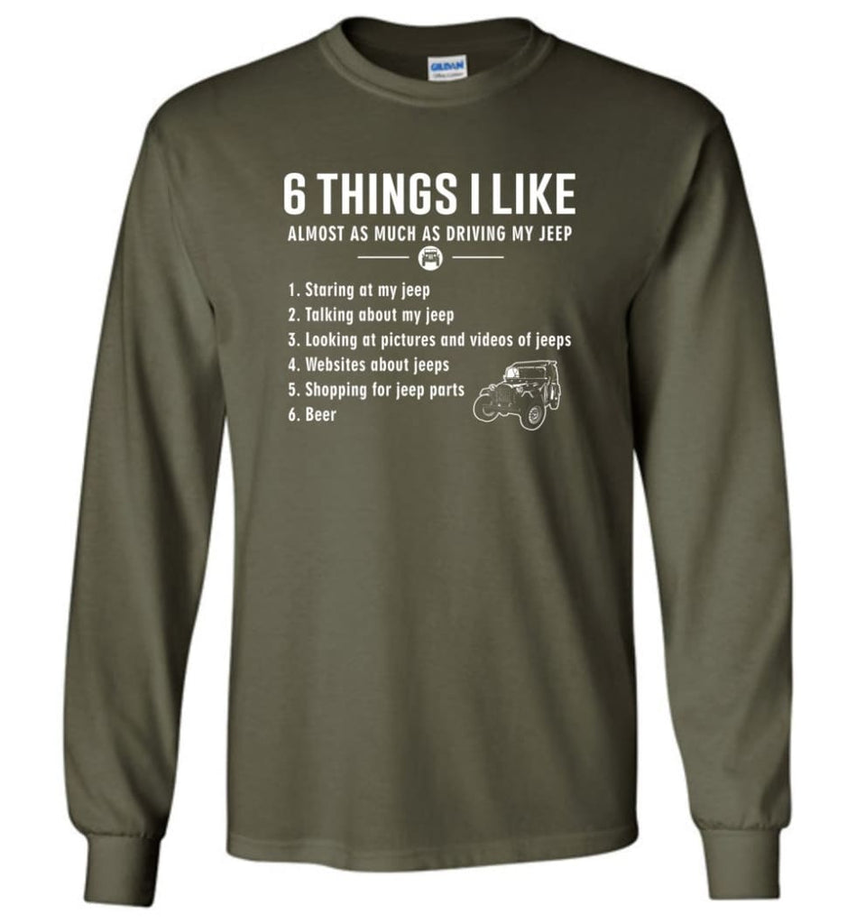 Funny 6 Things I Like Jeep Funny Jeep Owner Long Sleeve T-Shirt - Military Green / M