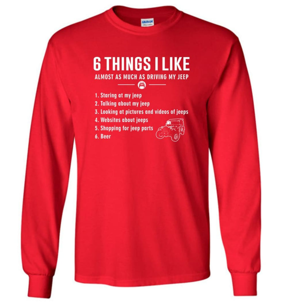 Funny 6 Things I Like Jeep Funny Jeep Owner Long Sleeve T-Shirt - Red / M
