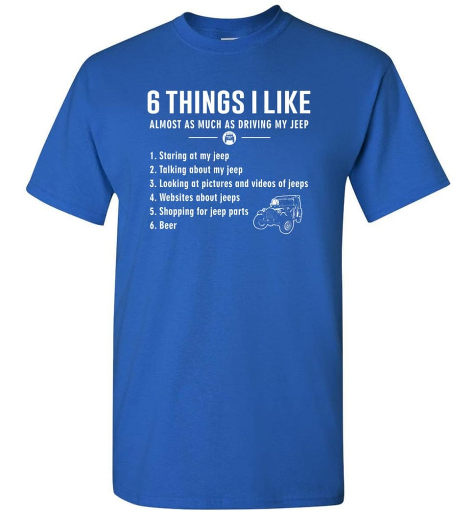 Funny 6 Things I Like Jeep Funny Jeep Owner T-Shirt - Royal / S