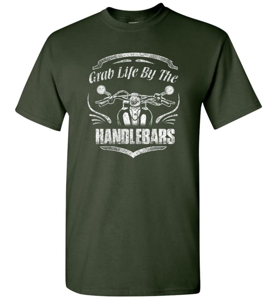 Funny Biker Shirt Grab Life By The Handlebars Shirt - Short Sleeve T-Shirt - Forest Green / S