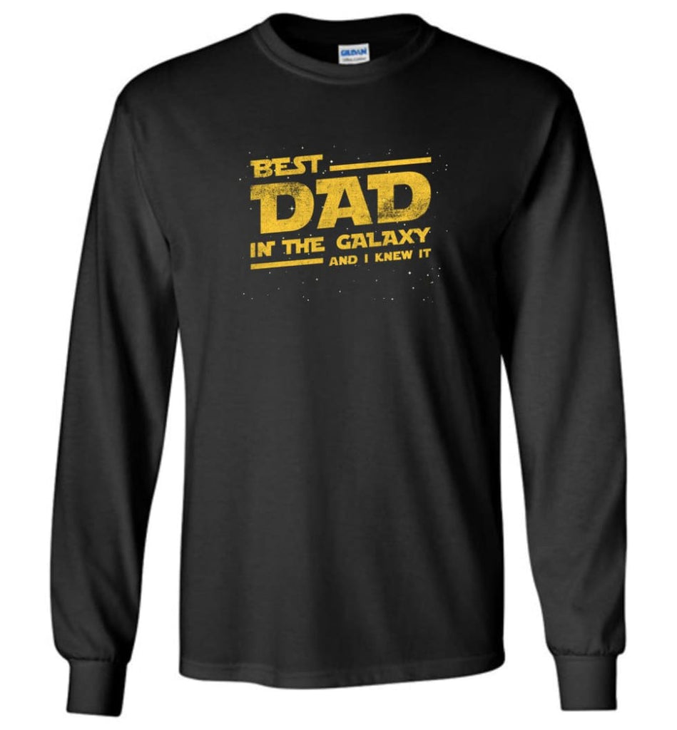 Funny Dad Shirt Best Dad In The Galaxy - Long Sleeve T-Shirt - Black / M