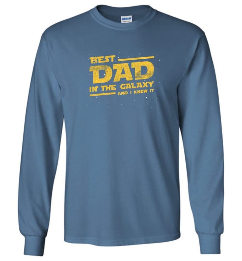 Funny Dad Shirt Best Dad In The Galaxy - Long Sleeve T-Shirt - Indigo Blue / M