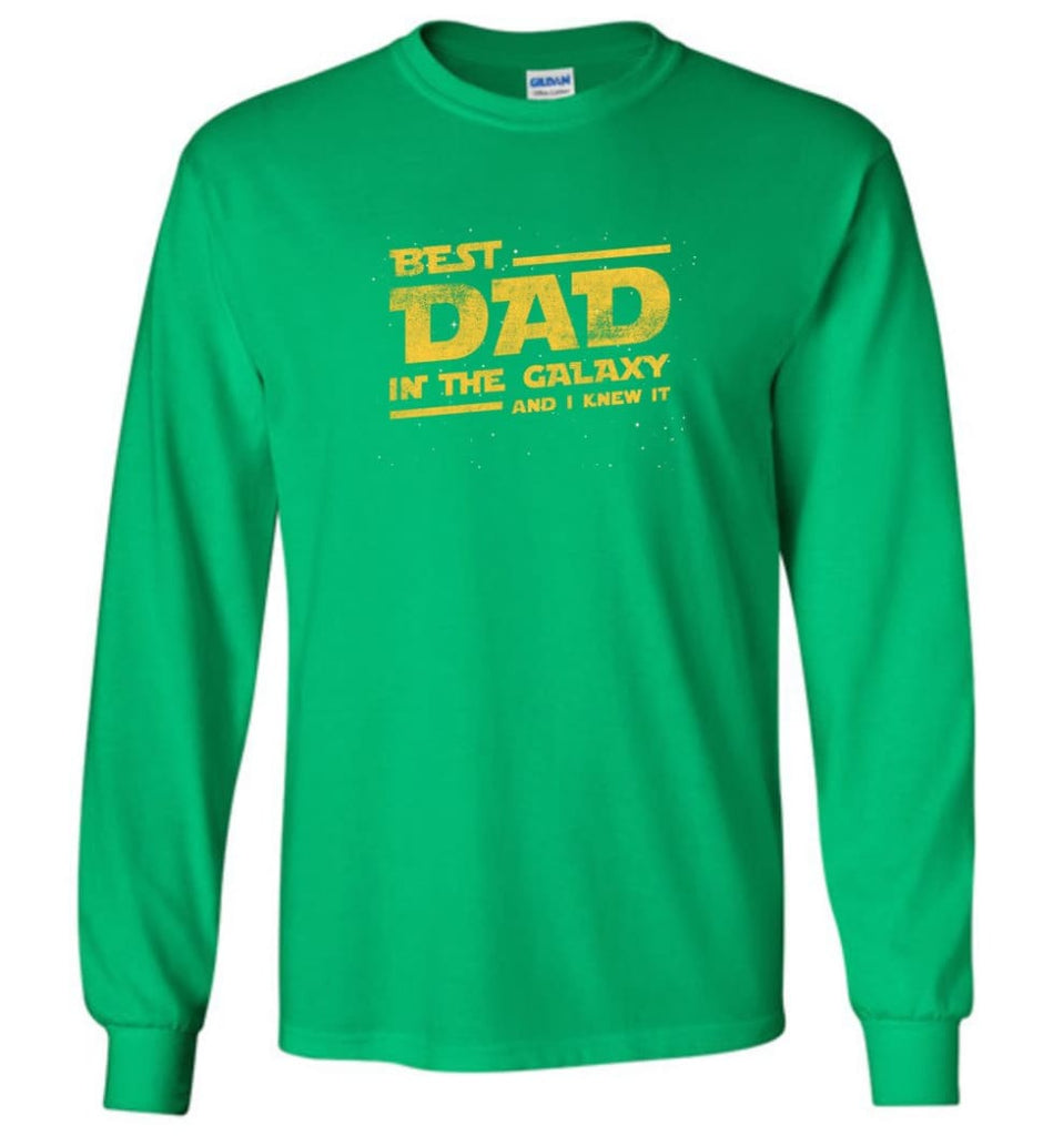 Funny Dad Shirt Best Dad In The Galaxy - Long Sleeve T-Shirt - Irish Green / M