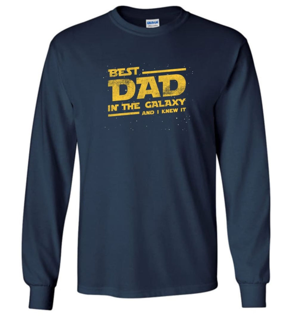 Funny Dad Shirt Best Dad In The Galaxy - Long Sleeve T-Shirt - Navy / M