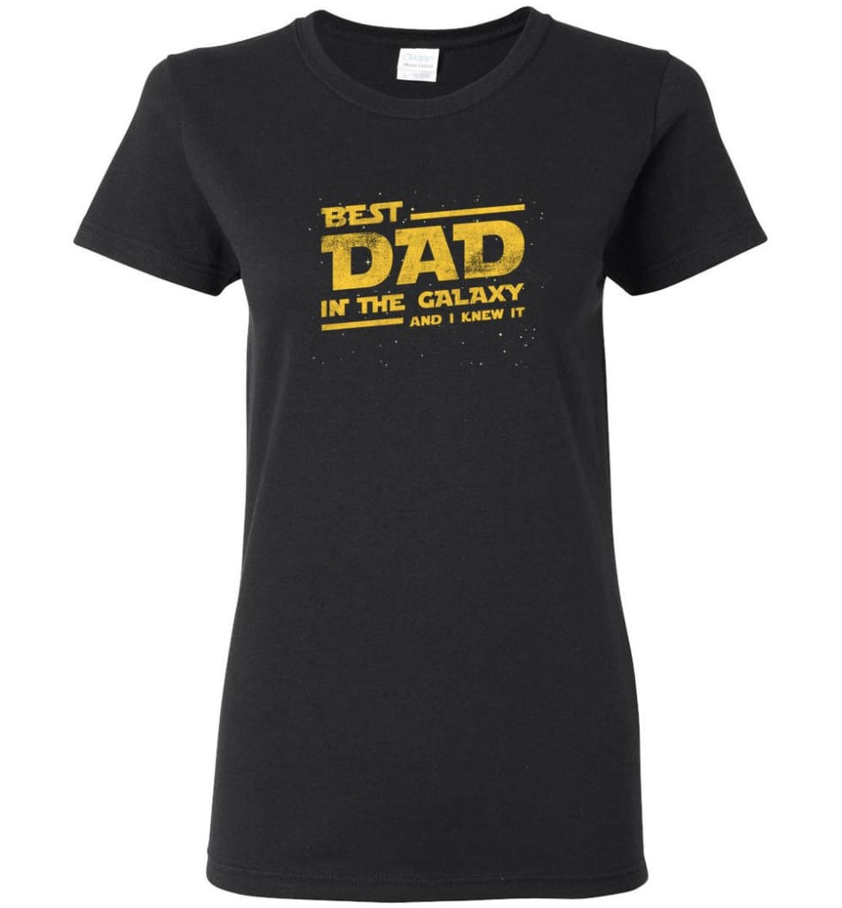 Funny Dad Shirt Best Dad In The Galaxy Women Tee - Black / M