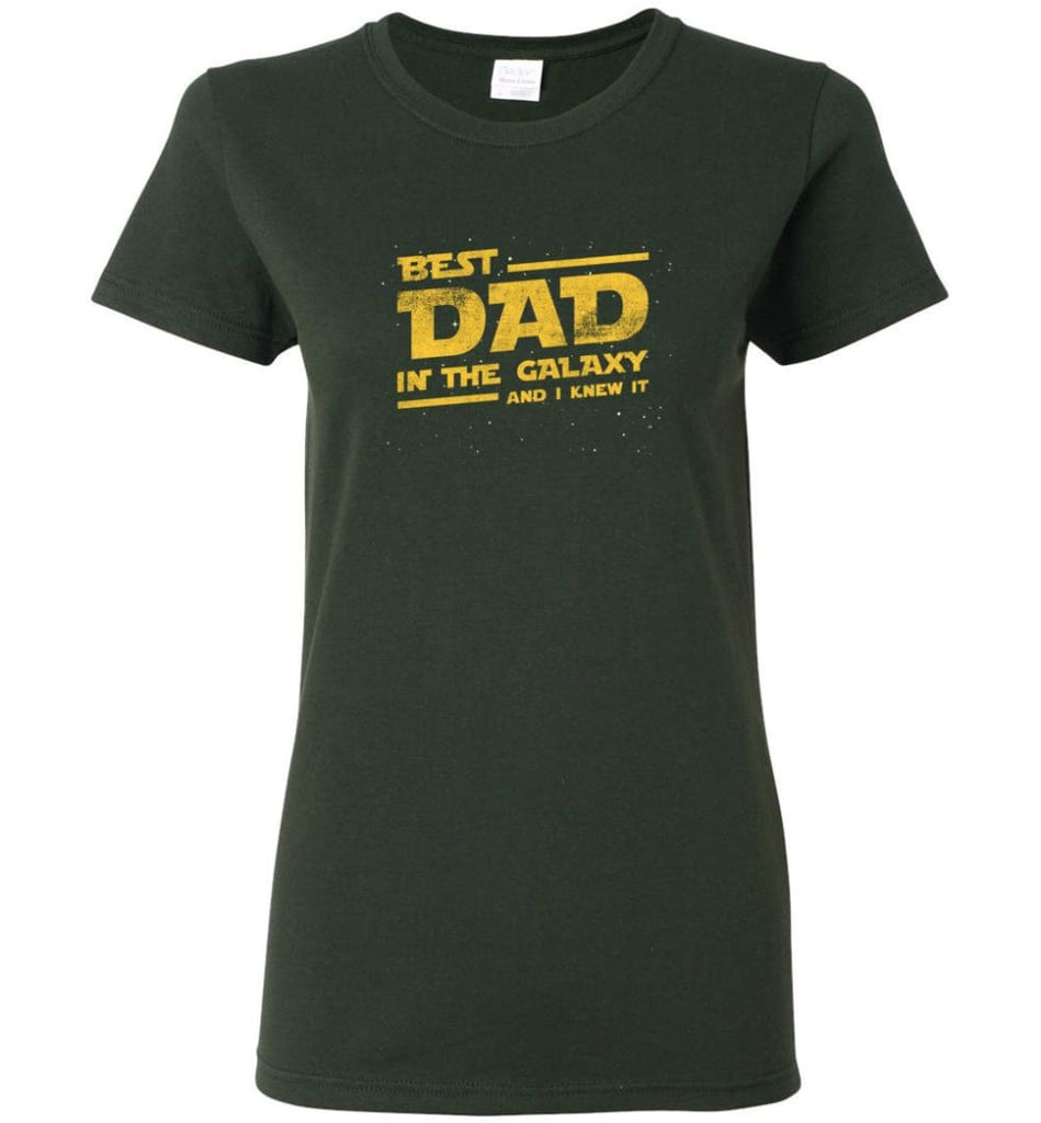 Funny Dad Shirt Best Dad In The Galaxy Women Tee - Forest Green / M