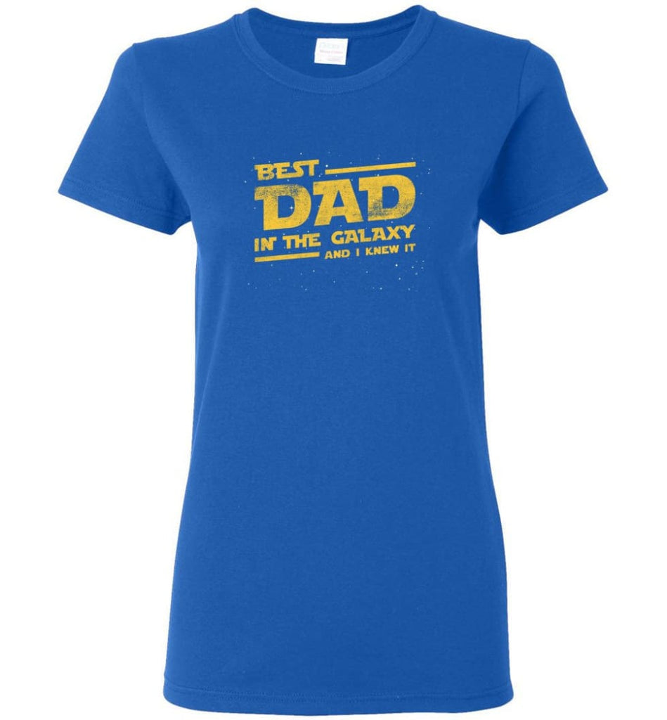 Funny Dad Shirt Best Dad In The Galaxy Women Tee - Royal / M