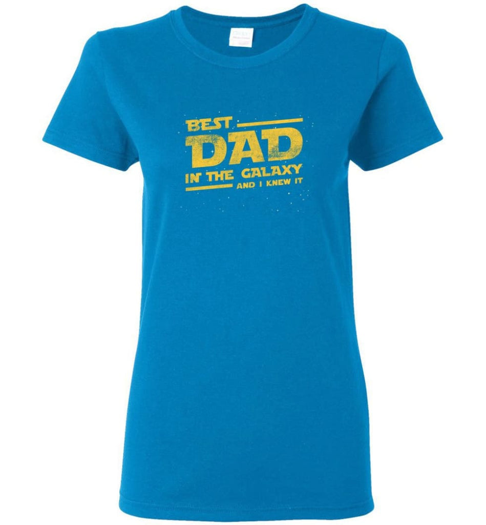 Funny Dad Shirt Best Dad In The Galaxy Women Tee - Sapphire / M