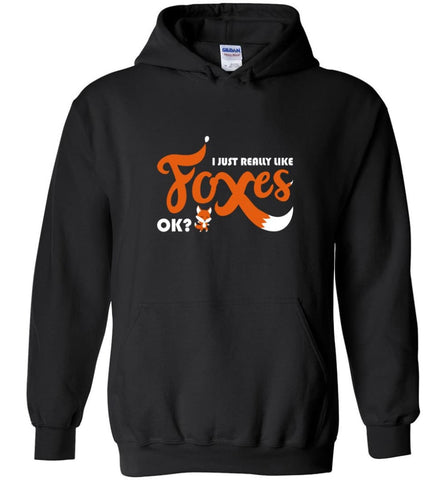 Funny Fox Shirt I Just Really Like Foxes OK - Hoodie - Black / M - Hoodie