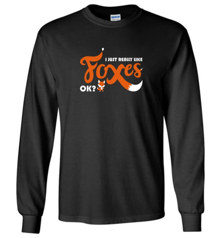 Funny Fox Shirt I Just Really Like Foxes OK - Long Sleeve - Black / M - Long Sleeve