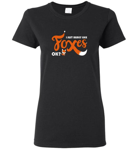 Funny Fox Shirt I Just Really Like Foxes OK - Women Tee - Black / M - Women Tee