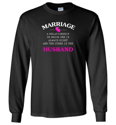 Funny Marriage Shirt A Realationship In Which One Is Always Right And Long Sleeve T-Shirt - Black / M