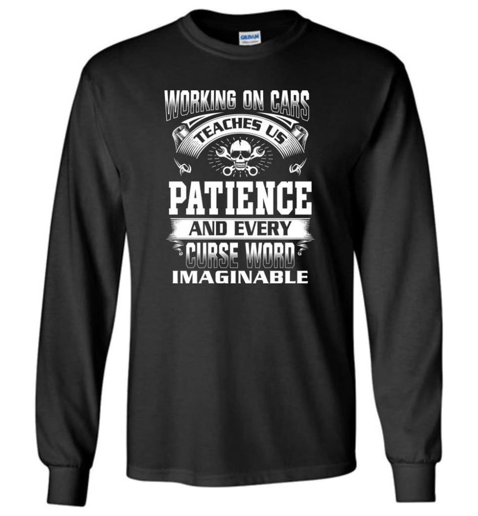 Funny Mechanic Shirts Working On Cars Teaches Us Patience - Long Sleeve T-Shirt - Black / M