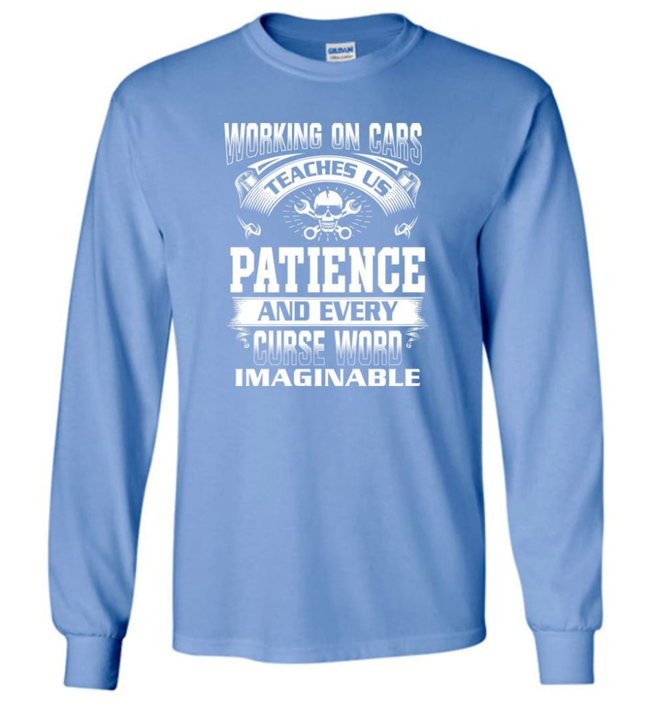 Funny Mechanic Shirts Working On Cars Teaches Us Patience - Long Sleeve T-Shirt - Carolina Blue / M