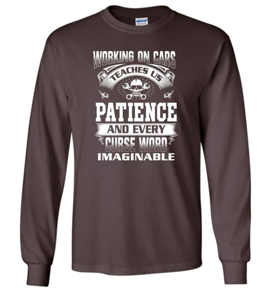 Funny Mechanic Shirts Working On Cars Teaches Us Patience - Long Sleeve T-Shirt - Dark Chocolate / M