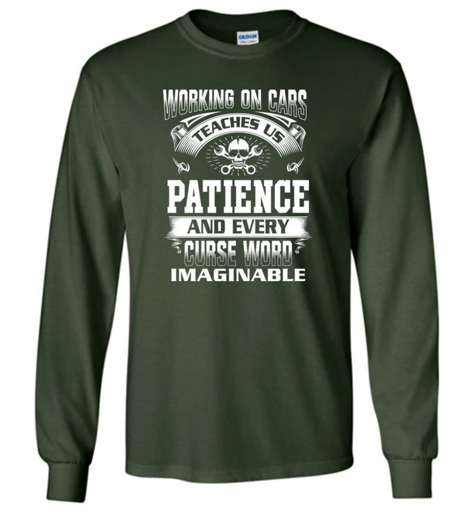 Funny Mechanic Shirts Working On Cars Teaches Us Patience - Long Sleeve T-Shirt - Forest Green / M