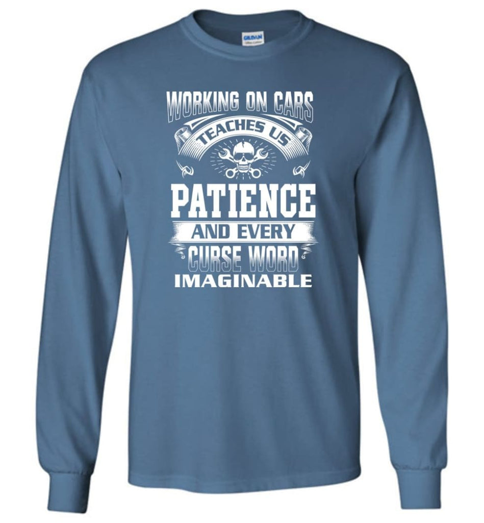 Funny Mechanic Shirts Working On Cars Teaches Us Patience - Long Sleeve T-Shirt - Indigo Blue / M