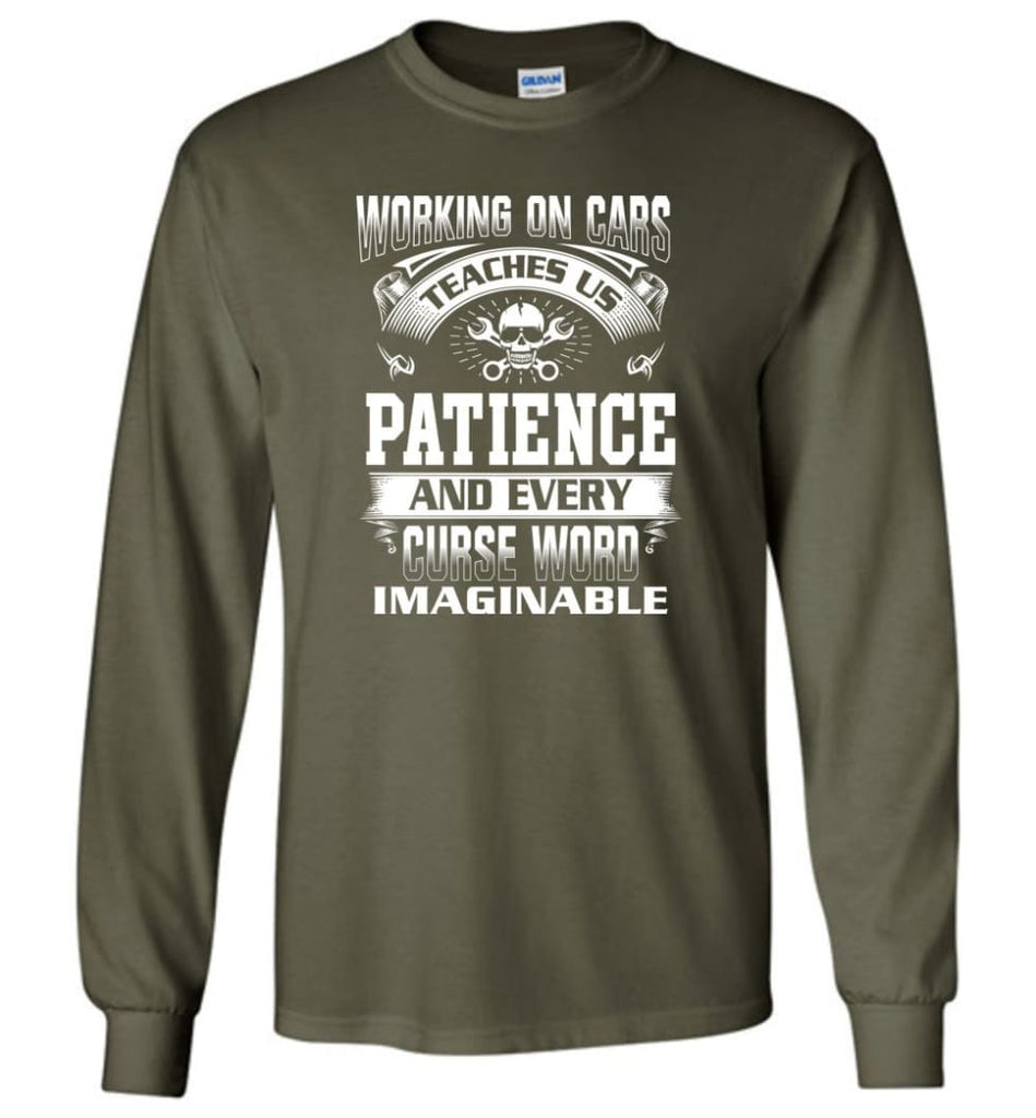 Funny Mechanic Shirts Working On Cars Teaches Us Patience - Long Sleeve T-Shirt - Military Green / M