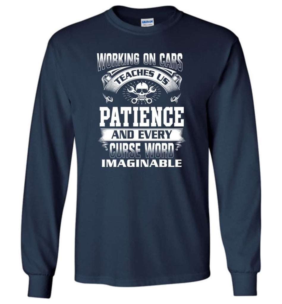 Funny Mechanic Shirts Working On Cars Teaches Us Patience - Long Sleeve T-Shirt - Navy / M