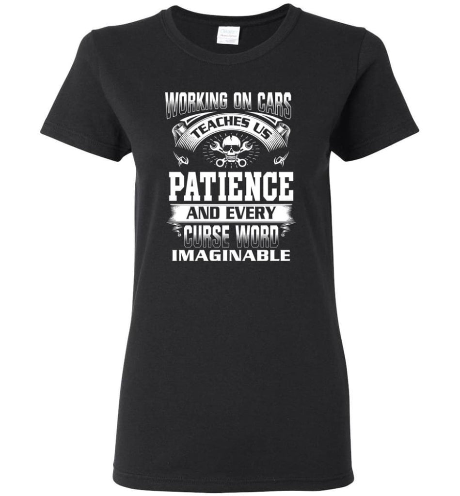 Funny Mechanic Shirts Working On Cars Teaches Us Patience Women Tee - Black / M