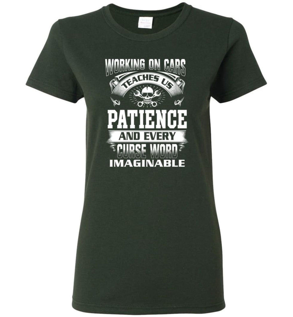 Funny Mechanic Shirts Working On Cars Teaches Us Patience Women Tee - Forest Green / M