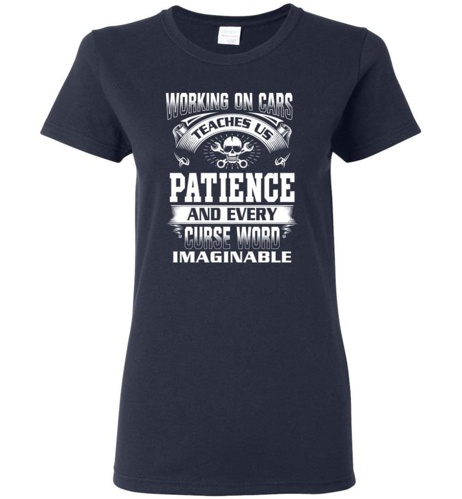 Funny Mechanic Shirts Working On Cars Teaches Us Patience Women Tee - Navy / M