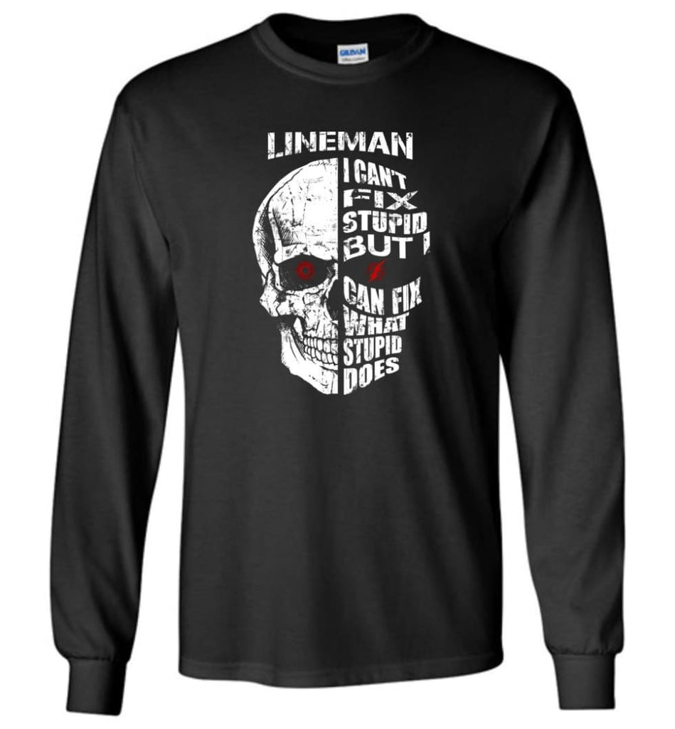 Funny Power Lineman Shirts Lineman Cant Fix Stupid But - Long Sleeve T-Shirt - Black / M