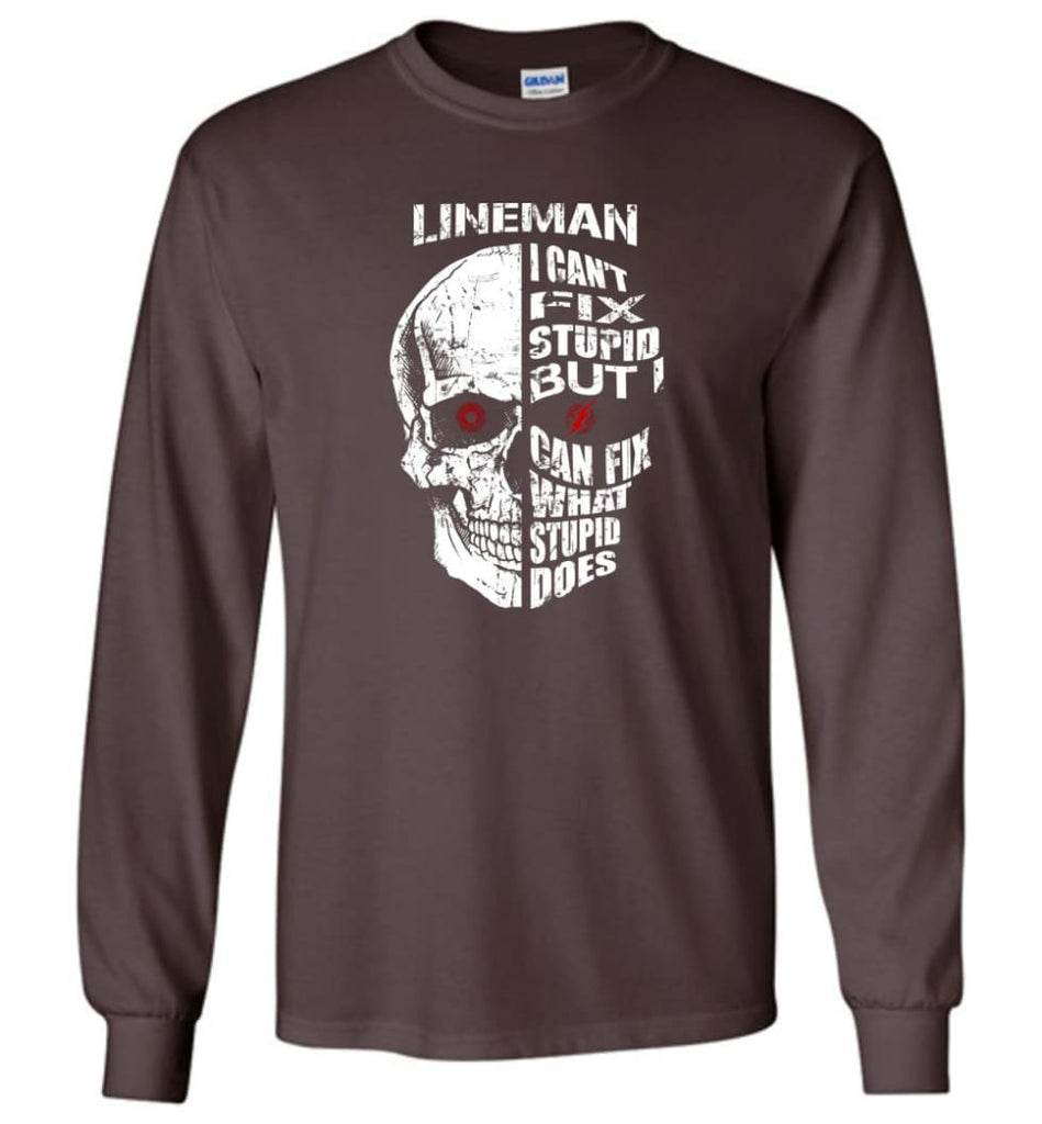 Funny Power Lineman Shirts Lineman Cant Fix Stupid But - Long Sleeve T-Shirt - Dark Chocolate / M
