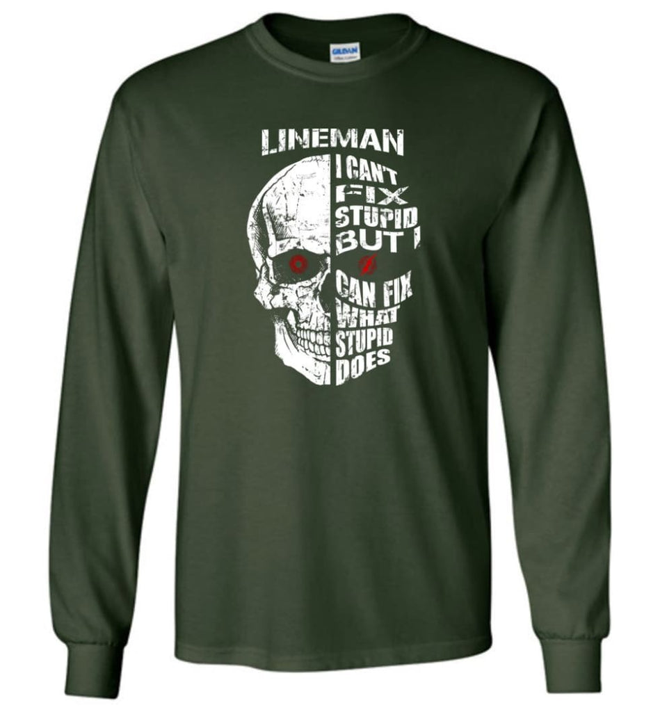 Funny Power Lineman Shirts Lineman Cant Fix Stupid But - Long Sleeve T-Shirt - Forest Green / M