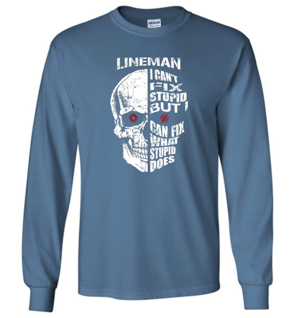 Funny Power Lineman Shirts Lineman Cant Fix Stupid But - Long Sleeve T-Shirt - Indigo Blue / M