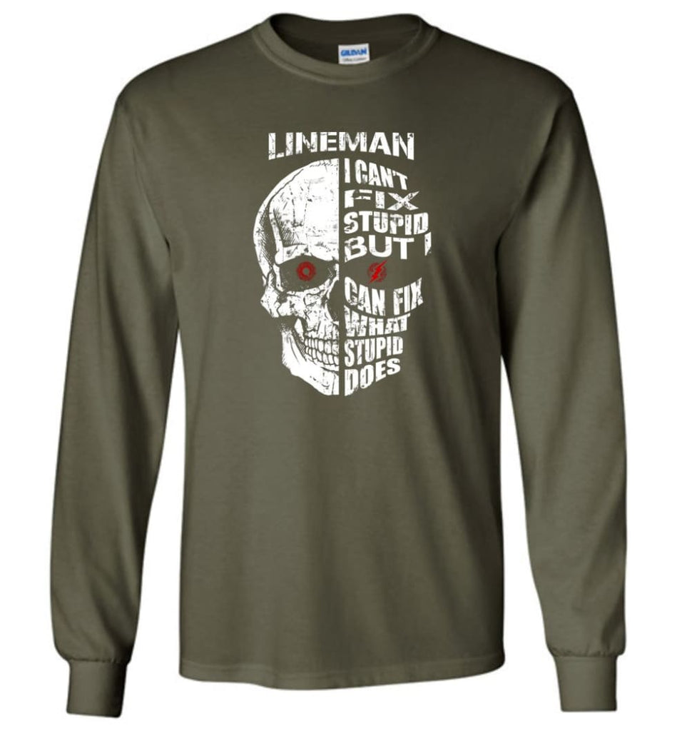 Funny Power Lineman Shirts Lineman Cant Fix Stupid But - Long Sleeve T-Shirt - Military Green / M