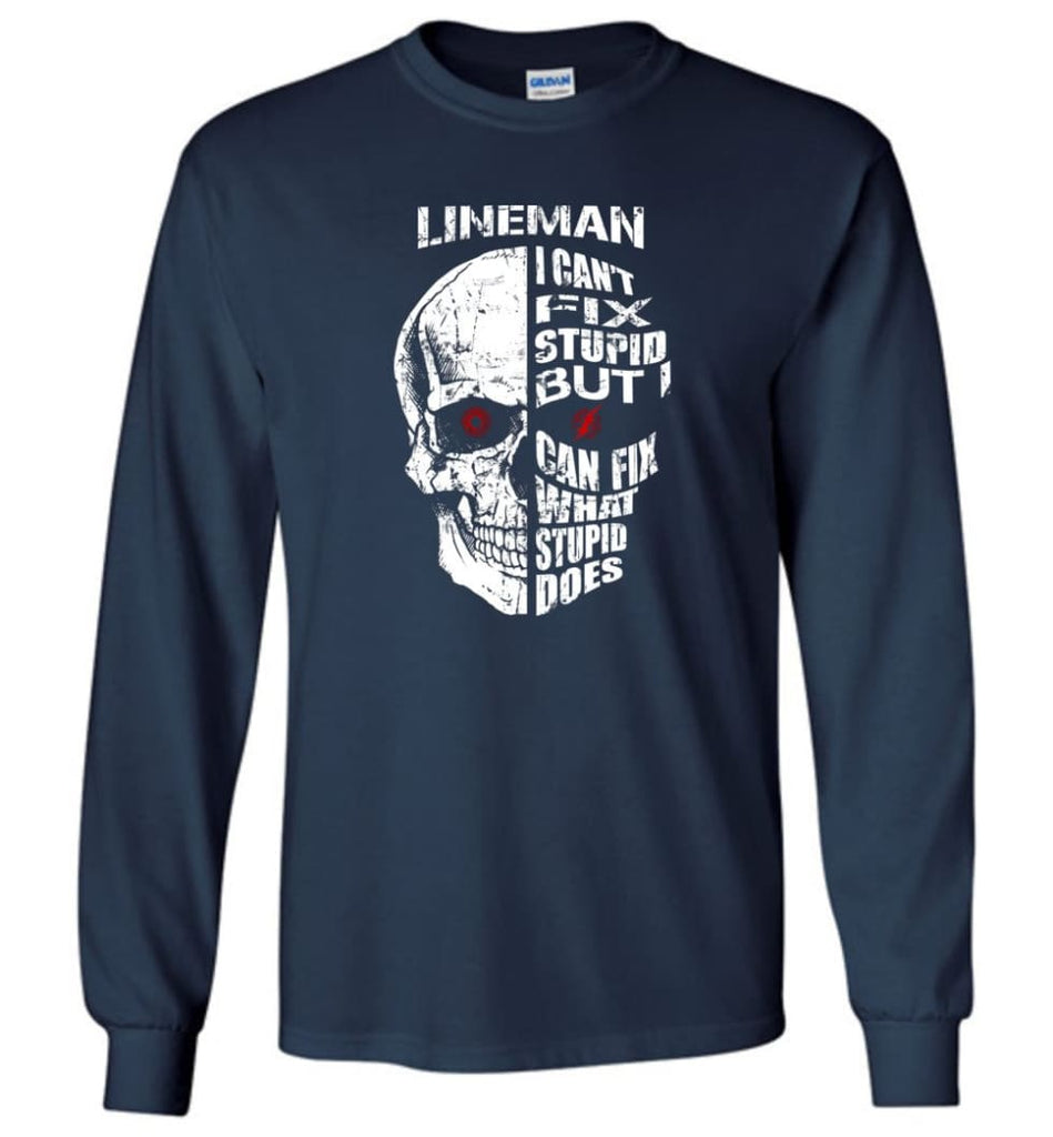 Funny Power Lineman Shirts Lineman Cant Fix Stupid But - Long Sleeve T-Shirt - Navy / M