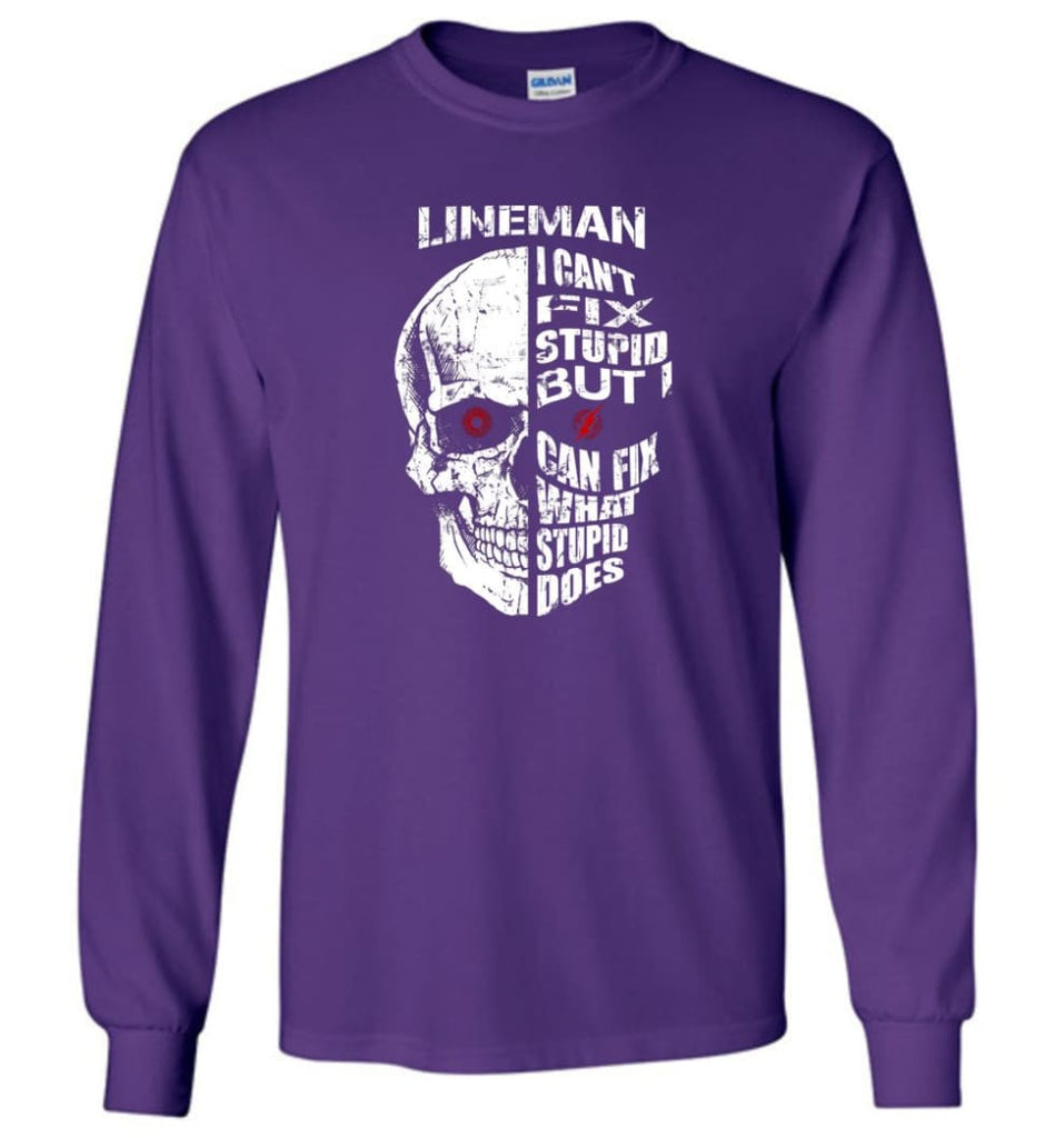 Funny Power Lineman Shirts Lineman Cant Fix Stupid But - Long Sleeve T-Shirt - Purple / M