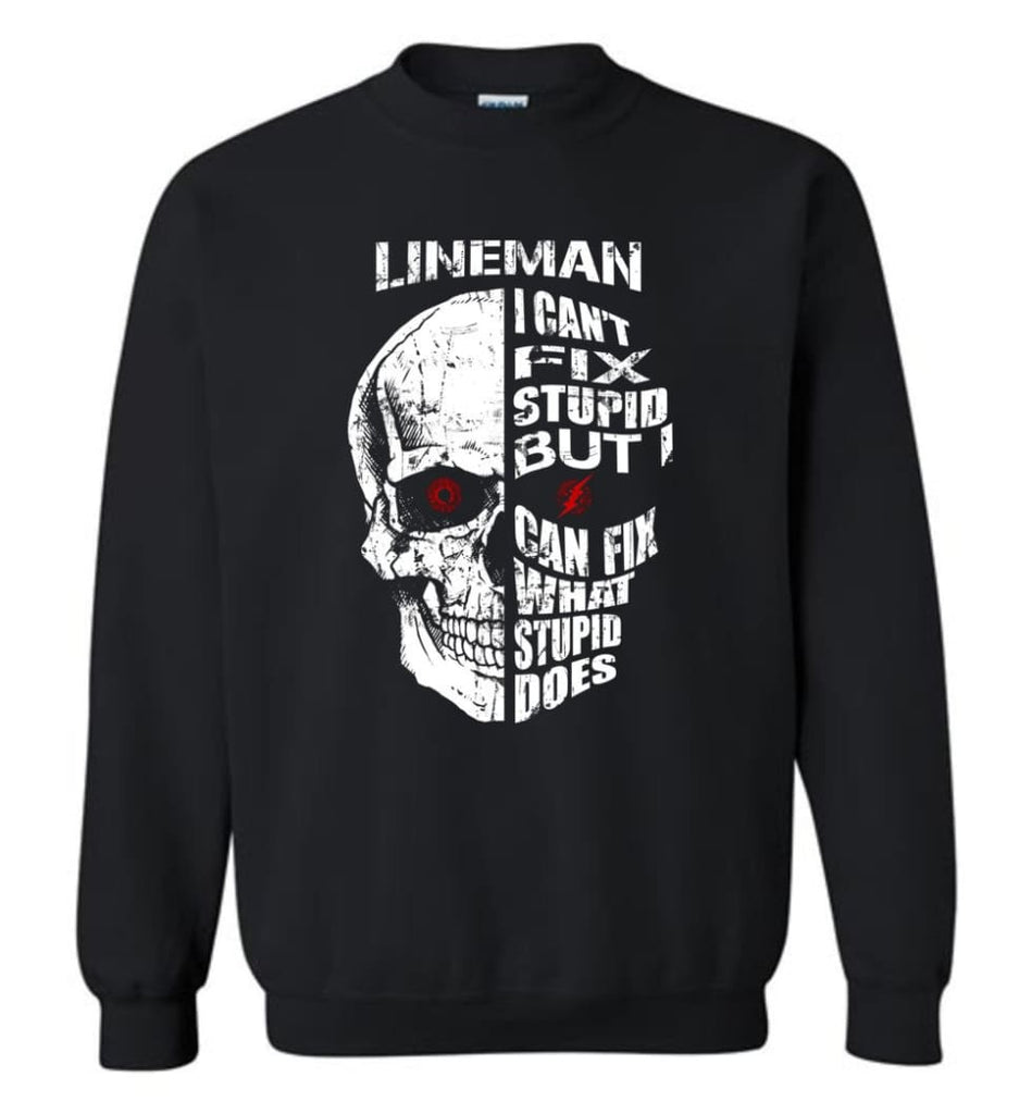 Funny Power Lineman Shirts Lineman Cant Fix Stupid But Sweatshirt - Black / M