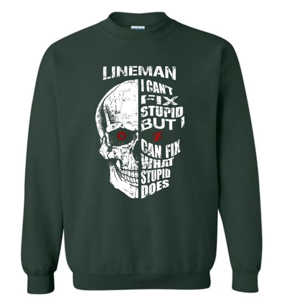 Funny Power Lineman Shirts Lineman Cant Fix Stupid But Sweatshirt - Forest Green / M
