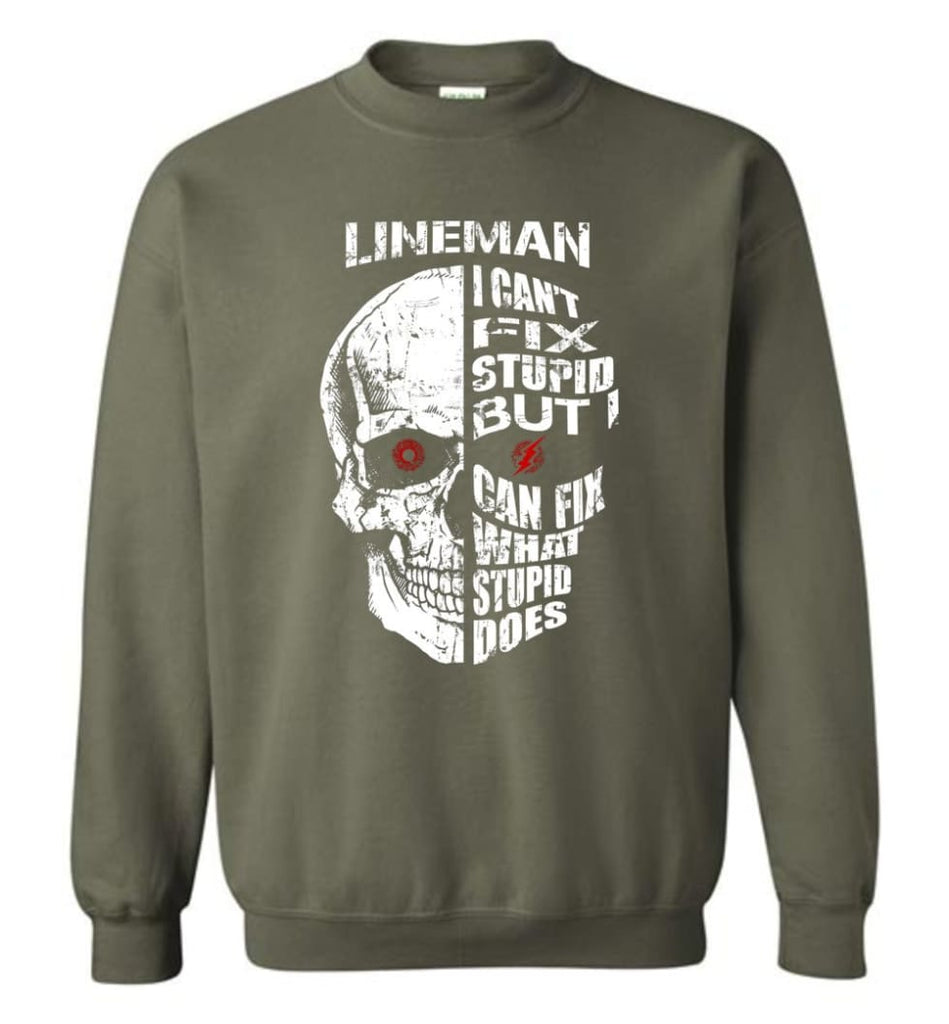 Funny Power Lineman Shirts Lineman Cant Fix Stupid But Sweatshirt - Military Green / M