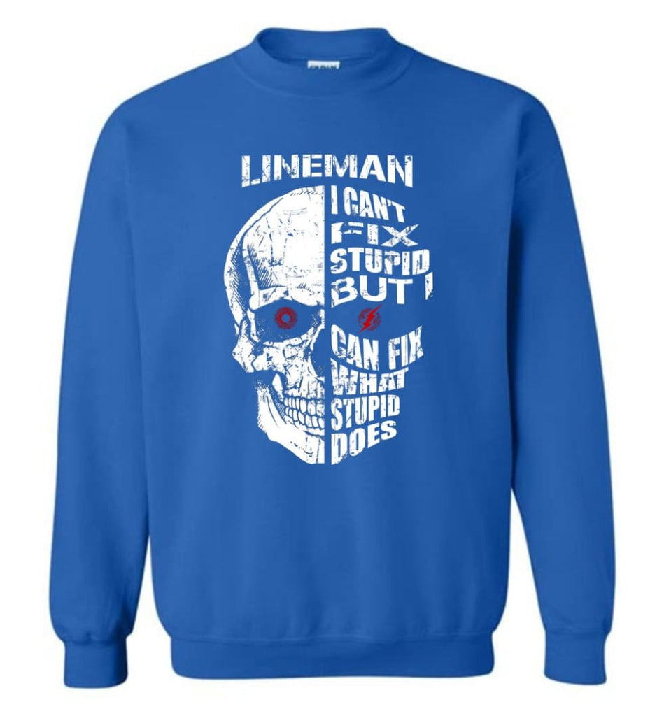Funny Power Lineman Shirts Lineman Cant Fix Stupid But Sweatshirt - Royal / M