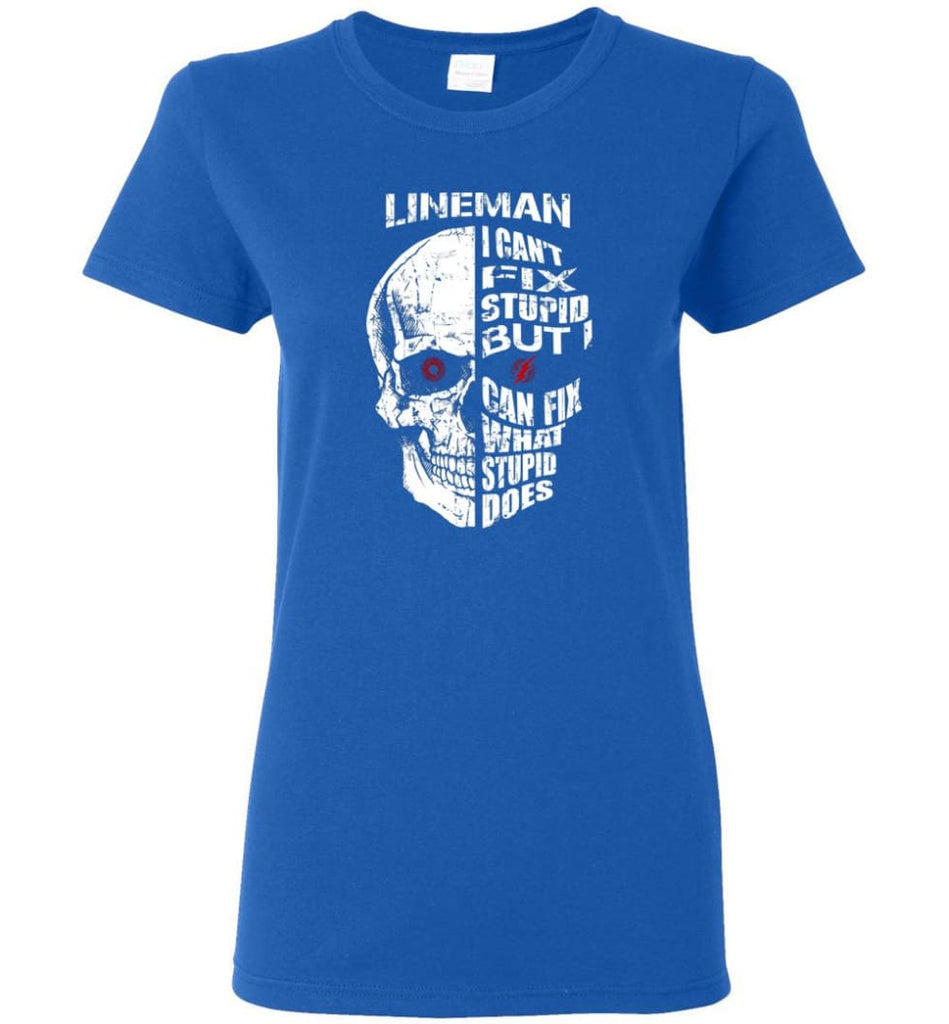 Funny Power Lineman Shirts Lineman Cant Fix Stupid But - Women T-shirt - Royal / M