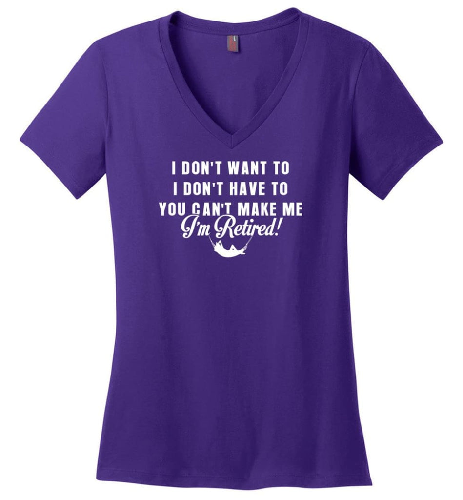 Funny Retired Shirt Retirement I Don'T Want To You Can'T Make Me Ladies V-Neck - Purple / M