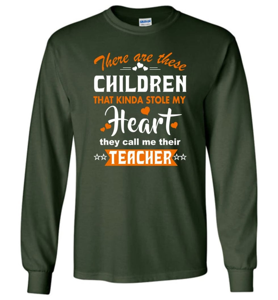 Funny Teacher Shirt There Are These Children That Kinda Stole my Heart Long Sleeve - Forest Green / M