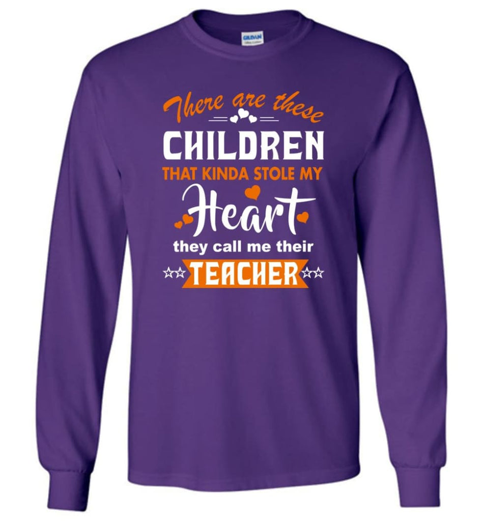 Funny Teacher Shirt There Are These Children That Kinda Stole my Heart Long Sleeve - Purple / M