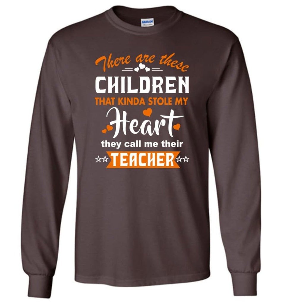 Funny Teacher Shirt There Are These Children That Kinda Stole my Heart Long Sleeve - Dark Chocolate / M