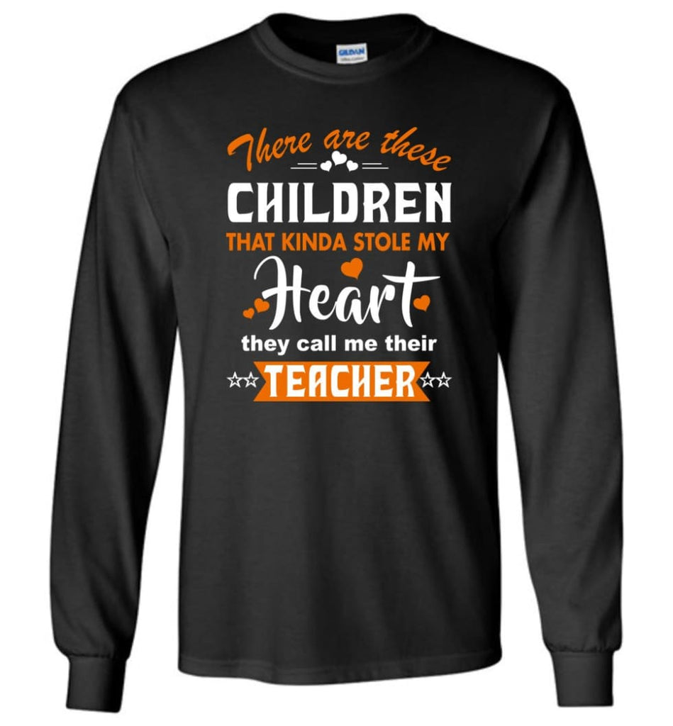 Funny Teacher Shirt There Are These Children That Kinda Stole my Heart Long Sleeve - Black / M