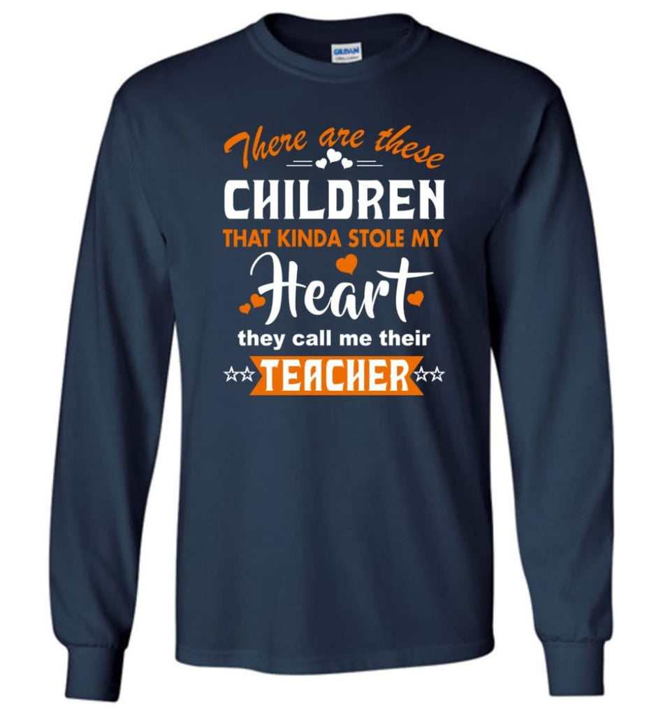 Funny Teacher Shirt There Are These Children That Kinda Stole my Heart Long Sleeve - Navy / M